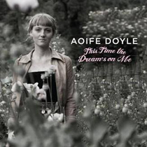 This Time the Dream's on Me - Aoife Doyle